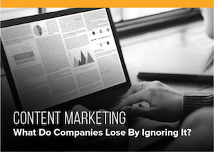 Content Marketing: What Do Companies Lose By Ignoring It?