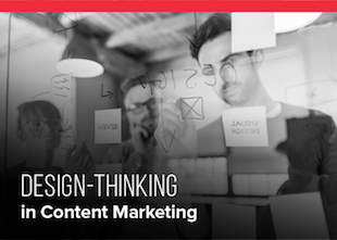 Design-Thinking in Content Marketing: Some Ideas and Tools to Ace the Process