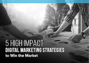 5 High Impact Digital Marketing Strategies to Win the Market