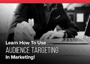 Learn How To Use Audience Targeting In Marketing!