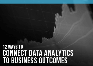 12 Ways to Connect Data Analytics to Business Outcomes