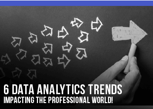 6 Data Analytics Trends impacting the Professional World!