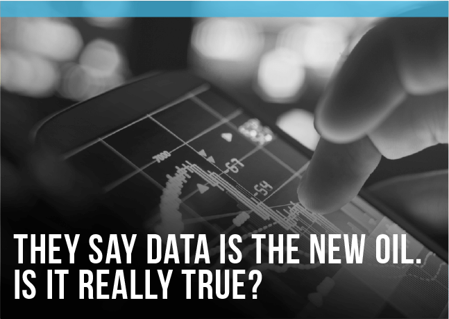 They Say Data is the New Oil. Is it Really True?