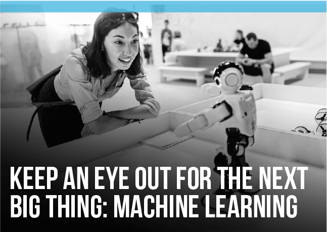 Keep an Eye Out for the Next Big Thing: Machine Learning